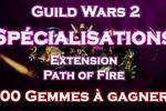 Path of Fire : Introduction aux spécialisations + 400 gemmes à gagner avec MMOShards